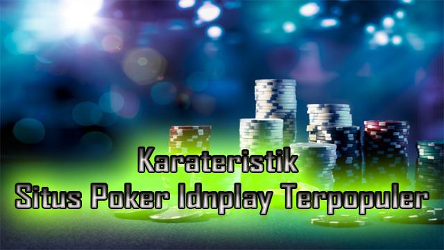 Ciri Agen Poker Idnpaly Terpopuler 2019
