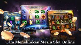 Cara Menaklukan Mesin Slot Online
