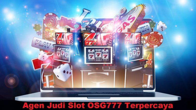 Agen Judi Slot OSG777 Terpercaya