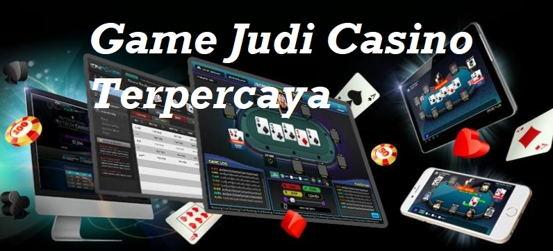 Memilih Game Judi Casino Terpercaya